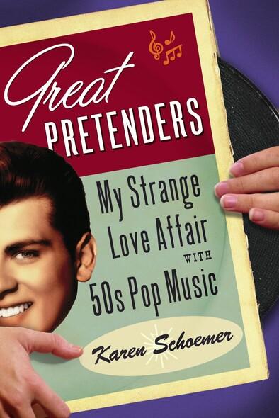 Great Pretenders : My Strange Love Affair with '50s Pop Music