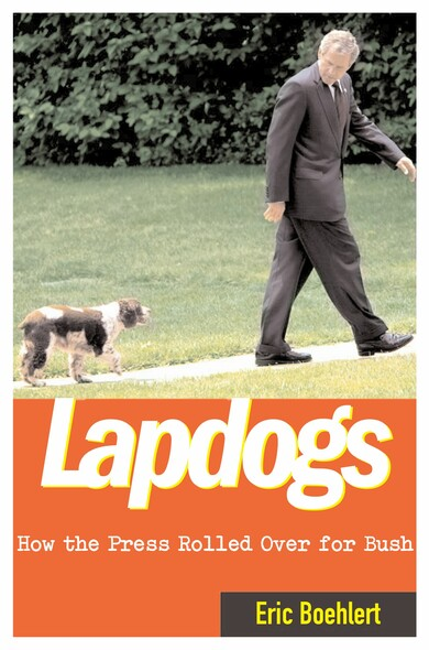 Lapdogs : How the Press Lay Down for the Bush White House
