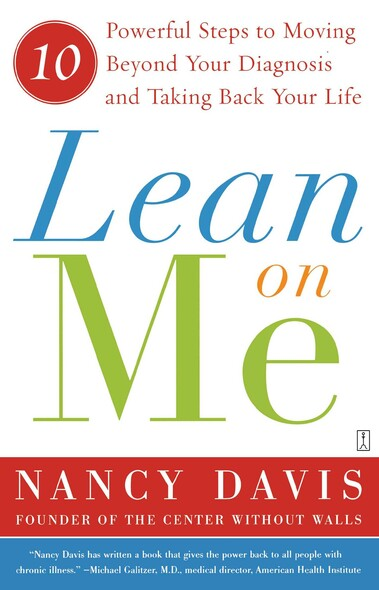 Lean on Me : Ten Powerful Steps to Moving Beyond Your Diagnosis and Taking Back Your Life