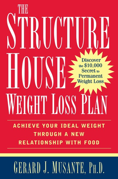 The Structure House Weight Loss Plan : Achieve Your Ideal Weight through a New Relationship with Food