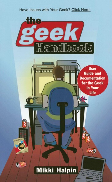 The Geek Handbook : User Guide and Documentation for the Geek in Your Life