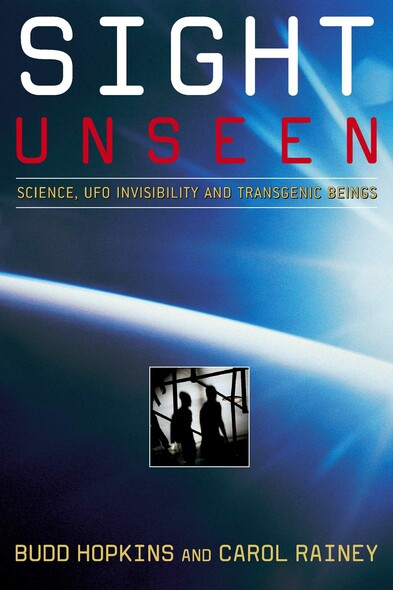 Sight Unseen : Science, UFO Invisibility, and Transgenic Beings