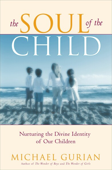The Soul of the Child : Nurturing the Divine Identity of Our Children