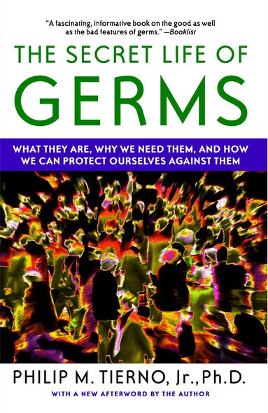The Secret Life of Germs : Observations and Lessons from a Microbe Hunter