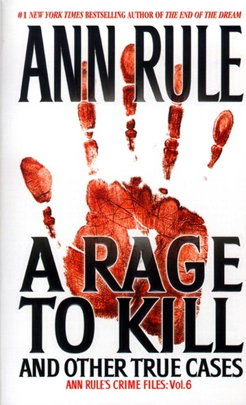 A Rage To Kill And Other True Cases: : Anne Rule's Crime Files, Vol. 6
