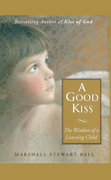 A Good Kiss : The Wisdom of a Listening Child