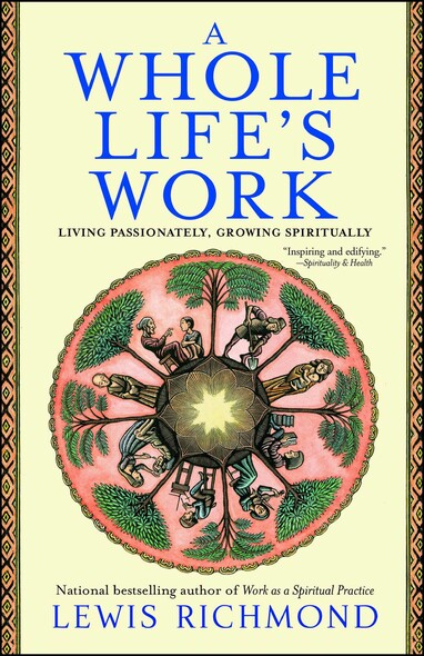 A Whole Life's Work : Living Passionately, Growing Spiritually