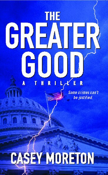 The Greater Good : A Thriller