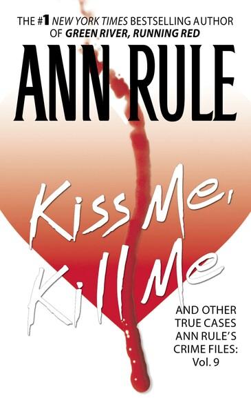 Kiss Me, Kill Me : Ann Rule's Crime Files Vol. 9
