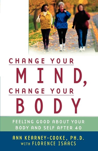 Change Your Mind, Change Your Body : Feeling Good About Your Body and Self After 40