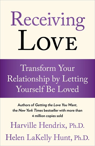 Receiving Love : Transform Your Relationship by Letting Yourself Be Loved