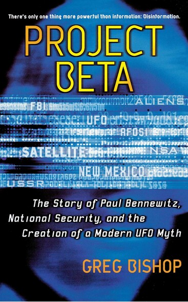 Project Beta : The Story of Paul Bennewitz, National Security, and the Creation of a Modern UFO Myth