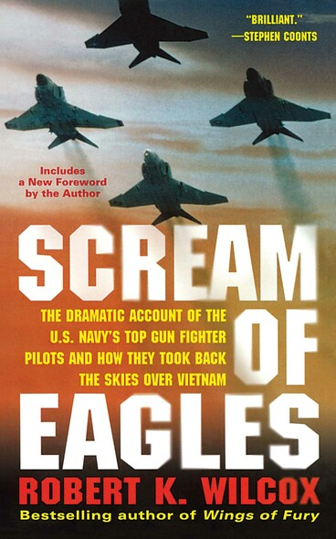 Scream of Eagles : The Dramatic Account of the U.S. Navy's Top Gun Fighter Pilots and How They Took Back the Skies Over Vietnam