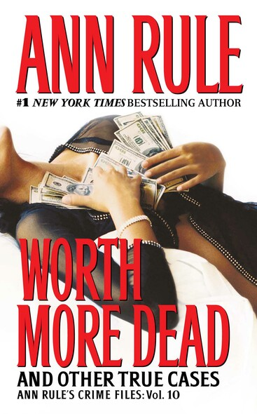 Worth More Dead : And Other True Cases Vol. 10