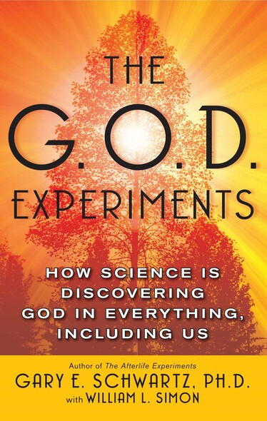 The G.O.D. Experiments : How Science Is Discovering God In Everything, Including Us