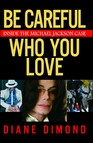 Be Careful Who You Love : Inside the Michael Jackson Case
