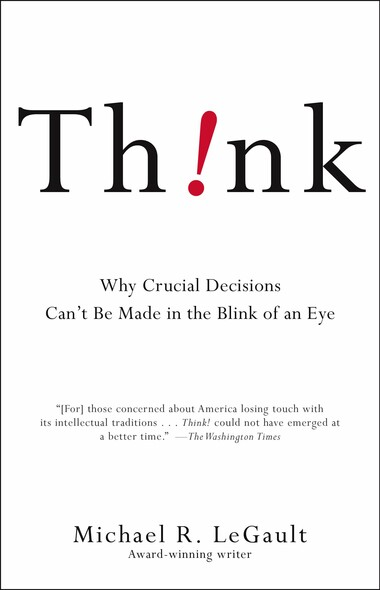 Think! : Why Crucial Decisions Can't Be Made in the Blink of an Eye