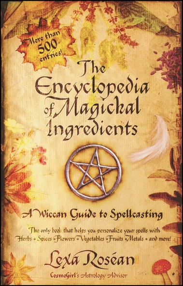 The Encyclopedia of Magickal Ingredients : A Wiccan Guide to Spellcasting