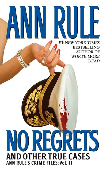 No Regrets : Ann Rule's Crime Files: Volume 11