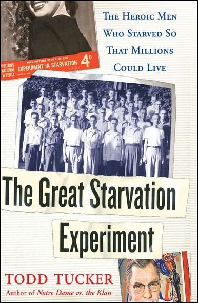 The Great Starvation Experiment : The Heroic Men Who Starved so That Millions Could Live