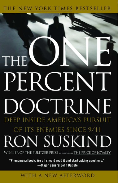 One Percent Doctrine : Deep Inside America's Pursuit of Its Enemies Since 9/11