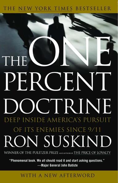 One Percent Doctrine : Deep Inside America's Pursuit of Its Enemies Since 9/11