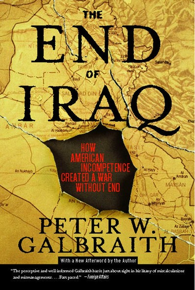 The End of Iraq : How American Incompetence Created a War Without End