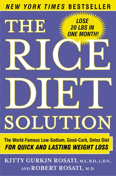 The Rice Diet Solution : The World-Famous Low-Sodium, Good-Carb, Detox Diet for Quick and Lasting Weight Loss