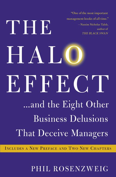 The Halo Effect : ... and the Eight Other Business Delusions That Deceive Managers
