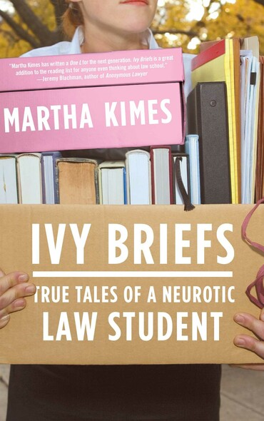 Ivy Briefs : True Tales of a Neurotic Law Student