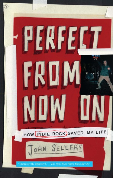 Perfect from Now On : How Indie Rock Saved My Life