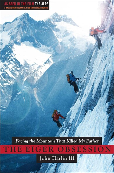 The Eiger Obsession : Facing the Mountain that Killed My Father