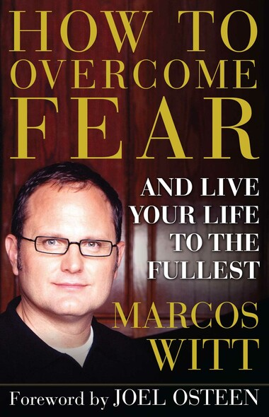 How to Overcome Fear : and Live Your Life to the Fullest