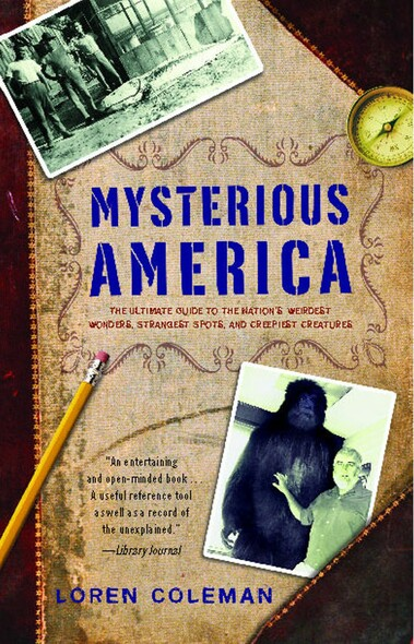 Mysterious America : The Ultimate Guide to the Nation's Weirdest Wonders, Strangest Spots, and Creepiest Creatures