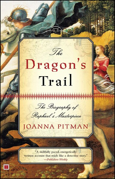 The Dragon's Trail : The Biography of Raphael's Masterpiece
