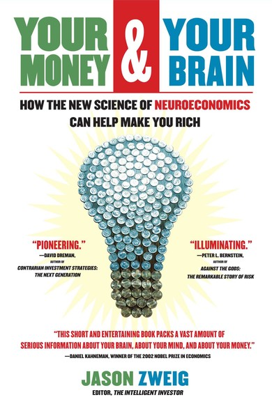 Your Money and Your Brain : How the New Science of Neuroeconomics Can Help Make You Rich