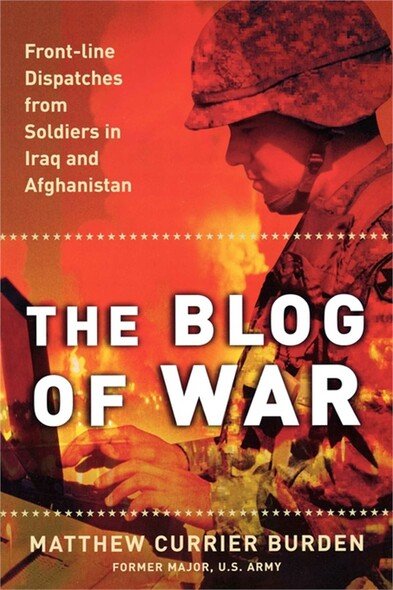 The Blog of War : Front-Line Dispatches from Soldiers in Iraq and Afghanistan