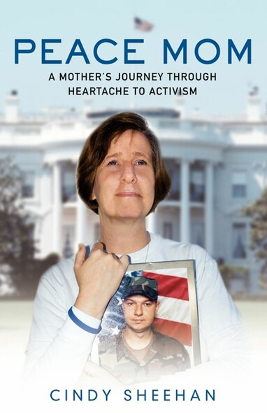 Peace Mom : A Mother's Journey through Heartache to Activism
