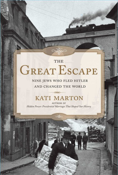 The Great Escape : Nine Jews Who Fled Hitler and Changed the World