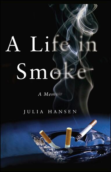 A Life in Smoke : A Memoir