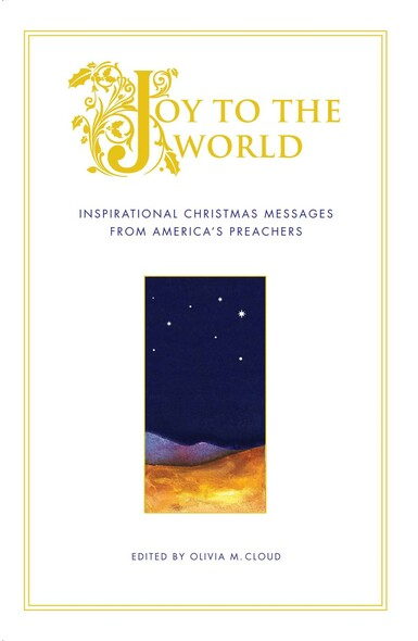 Joy to the World : Inspirational Christmas Messages from America's Preachers