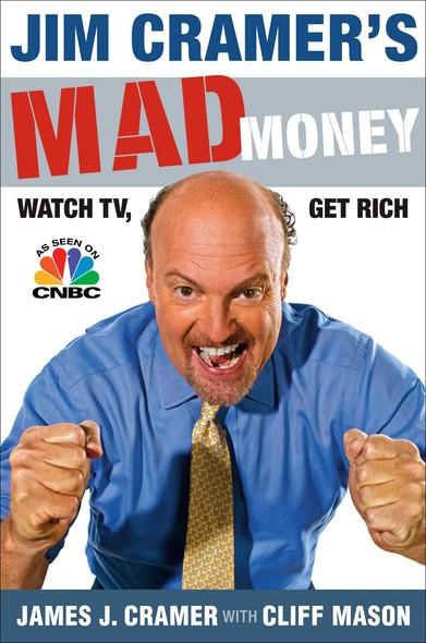 Jim Cramer's Mad Money : Watch TV, Get Rich