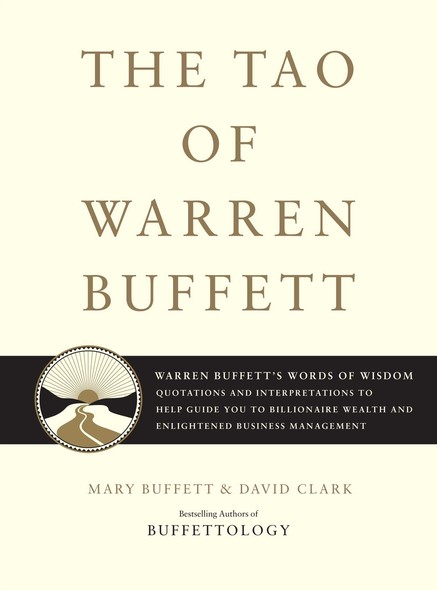 The Tao of Warren Buffett : Warren Buffett's Words of Wisdom: Quotations and Interpretations to Help Guide You to Billionaire Wealth and Enlightened Business Management