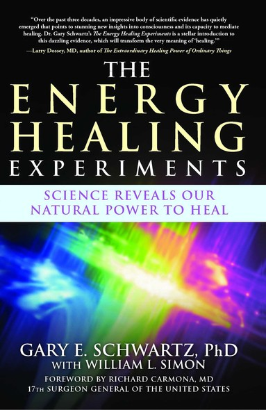 The Energy Healing Experiments : Science Reveals Our Natural Power to Heal