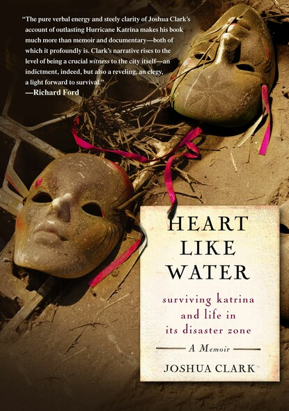 Heart Like Water : Surviving Katrina and Life in Its Disaster Zone