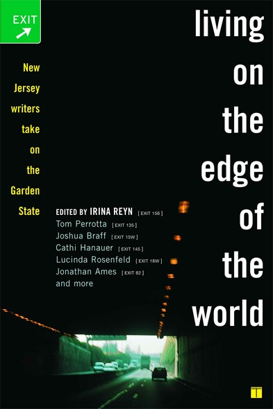 Living on the Edge of the World : New Jersey Writers Take On the Garden State