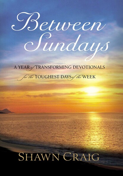 Between Sundays : A Year of Transforming Devotionals for the Toughest Days