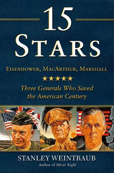15 Stars : Eisenhower, MacArthur, Marshall: Three Generals Who Saved the American Century