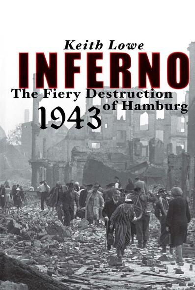 Inferno : The Fiery Destruction of Hamburg, 1943