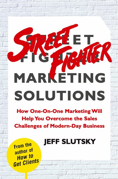 Street Fighter Marketing Solutions : How One-On-One Marketing Will Help You Overcome the Sales Challenges of Modern-Day Business